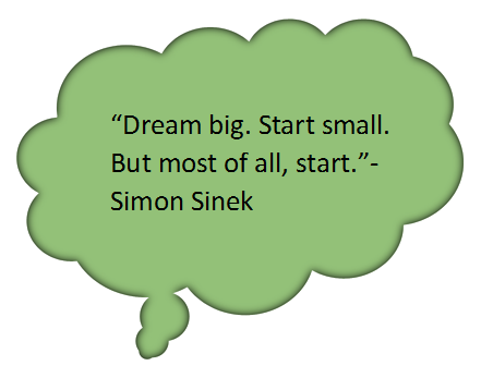"Quote: ""Dream big. Start small. But most of all, start."" Simon Sinek."